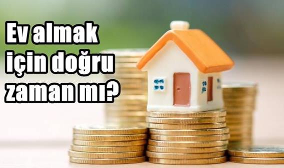Fiyatlar düşmeyecek, ev almayı ertelemeyin!